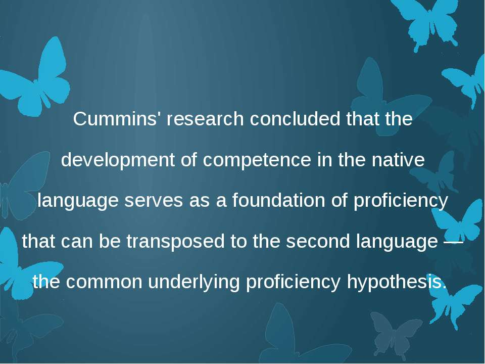 Cummins' research concluded that the development of competence in the native ...