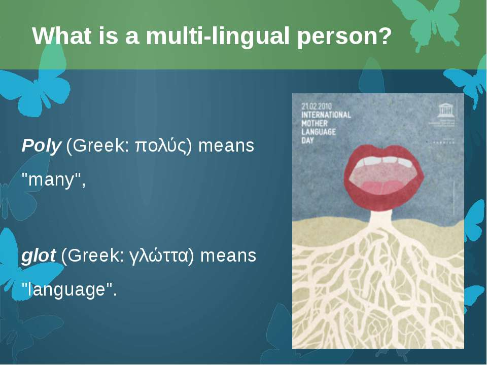 "Poly (Greek: πολύς) means ""many"", glot (Greek: γλώττα) means ""language"". What..."