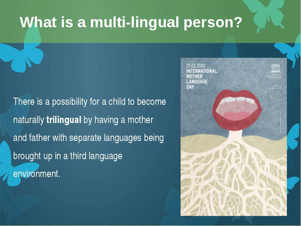 There is a possibility for a child to become naturally trilingual by having a...