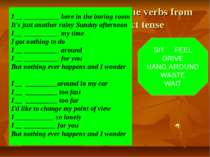 Complete the lines using the verbs from the box in the correct tense SIT FEEL...