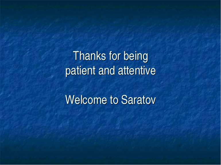 Thanks for being patient and attentive Welcome to Saratov