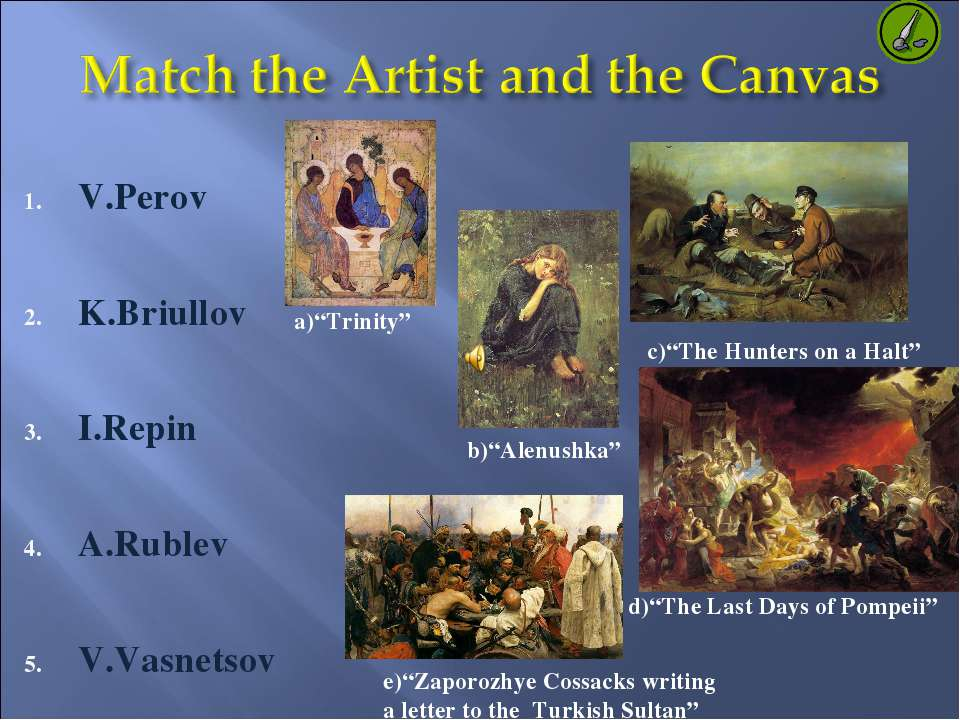 "V.Perov K.Briullov I.Repin A.Rublev V.Vasnetsov c)""The Hunters on a Halt"" a)""..."