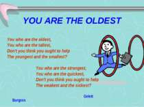 YOU ARE THE OLDEST You who are the oldest, You who are the tallest, Don't you...