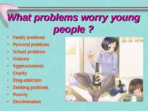 What problems worry young people ? Family problems Personal problems School p...