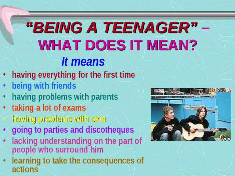 """BEING A TEENAGER"" – WHAT DOES IT MEAN? It means having everything for the fi..."
