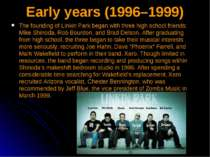 Early years (1996–1999) The founding of Linkin Park began with three high sch...