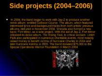 Side projects (2004–2006) In 2004, the band began to work with Jay-Z to produ...