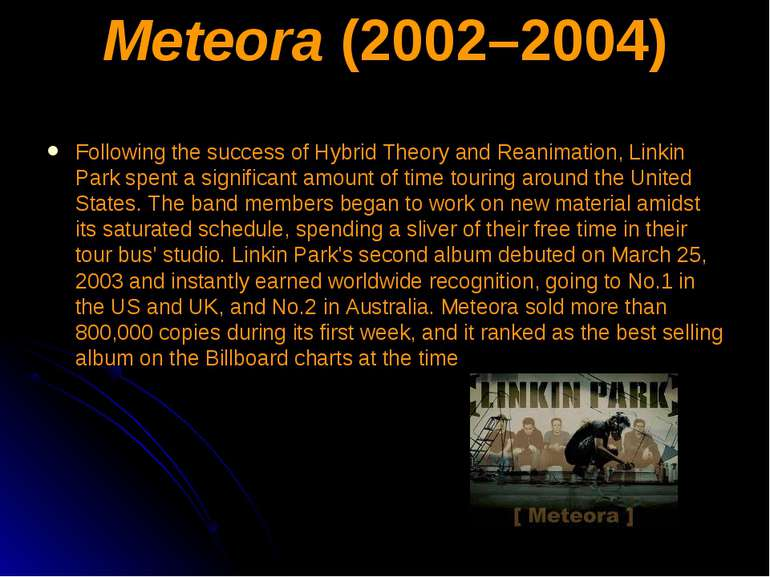 Meteora (2002–2004) Following the success of Hybrid Theory and Reanimation, L...