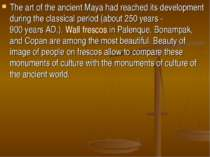 The artof the ancient Mayahad reached itsdevelopment duringthe classical ...
