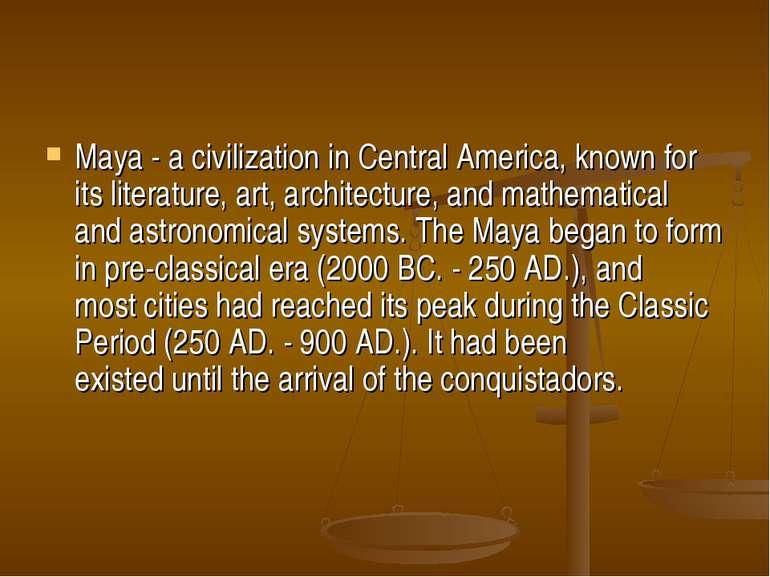 Maya- a civilizationin Central America, knownfor itsliterature, art, arch...