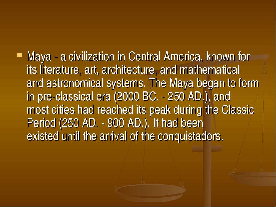 Maya - a civilization in Central America, known for its literature, art, arch...