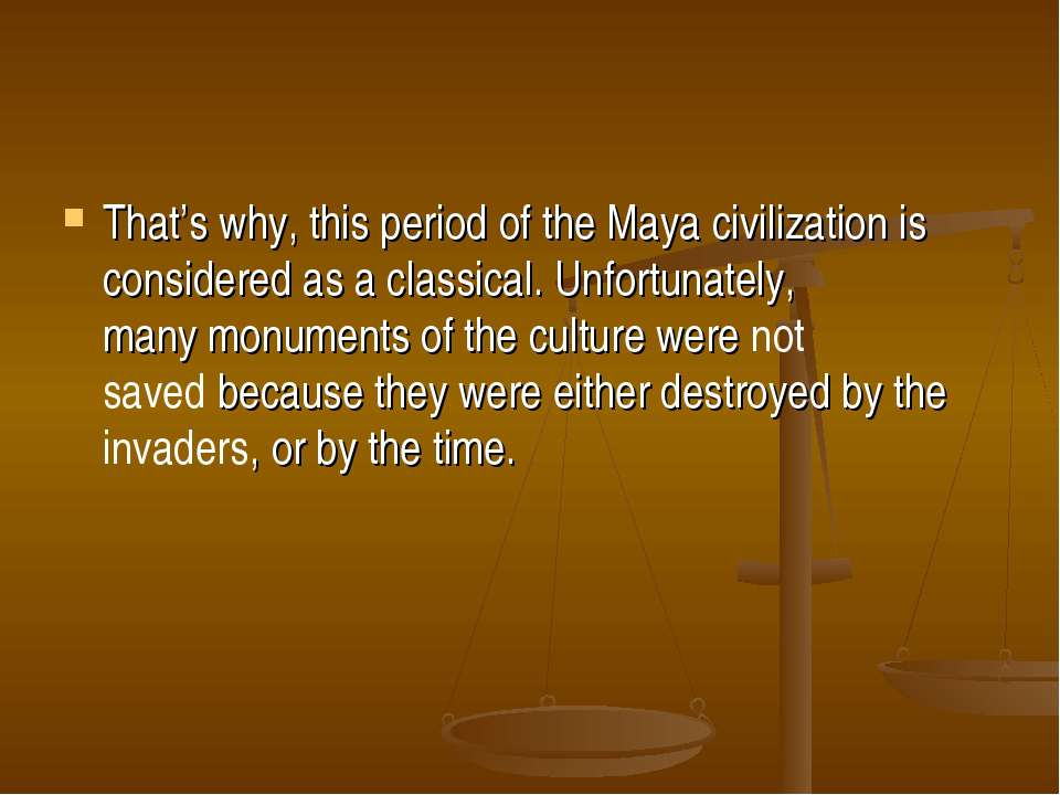 That's why, this period of the Maya civilization is considered as a classical...