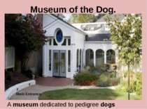 Museum of the Dog. A museum dedicated to pedigree dogs Main Entrance