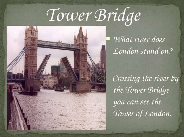What river does London stand on? Crossing the river by the Tower Bridge you c...