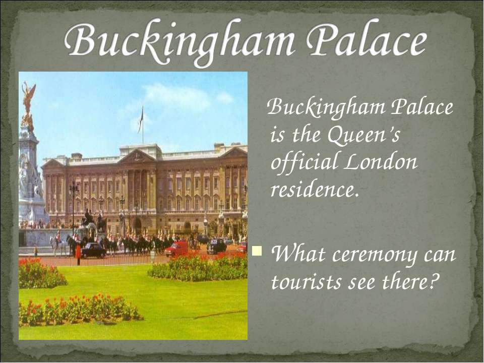 Buckingham Palace is the Queen's official London residence. What ceremony can...