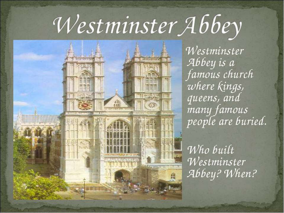 Westminster Abbey is a famous church where kings, queens, and many famous peo...