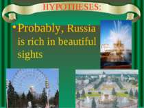 HYPOTHESES: Probably, Russia is rich in beautiful sights
