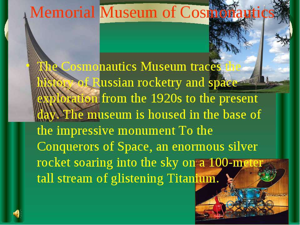 Memorial Museum of Cosmonautics The Cosmonautics Museum traces the history of...