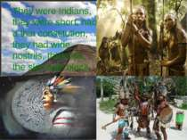 They were Indians, they were short, had a thin constitution, they had wide no...