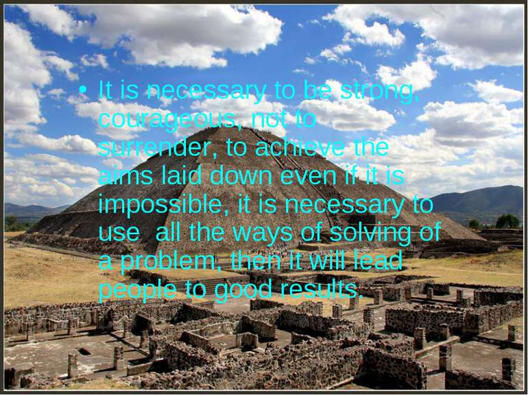 It is necessary to be strong, courageous, not to surrender, to achieve the ai...