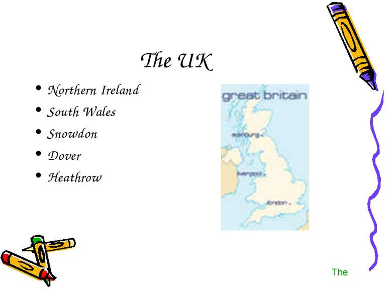 The UK Northern Ireland South Wales Snowdon Dover Heathrow The