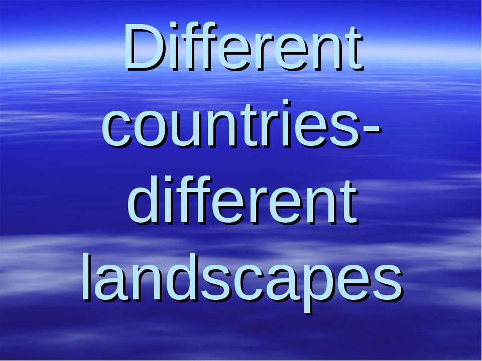 Different countries- different landscapes