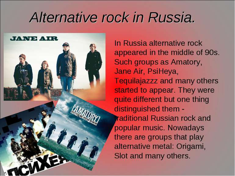 Alternative rock in Russia. In Russia alternative rock appeared in the middle...