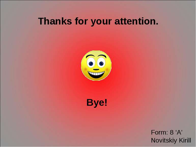Thanks for your attention. Bye! Form: 8 'A' Novitskiy Kirill