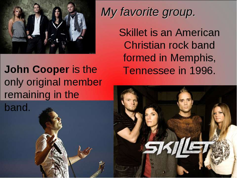 My favorite group. Skillet is an American Christian rock band formed in Memph...