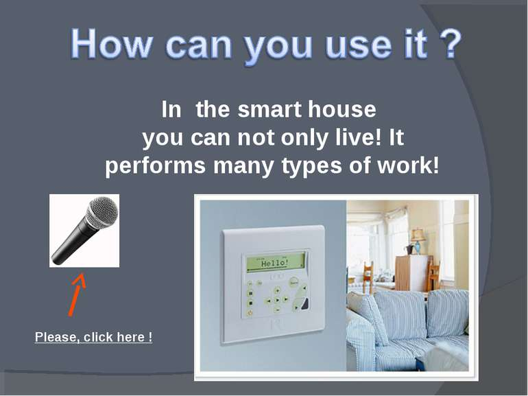 In the smart house you can not only live! It performs many types of work! Ple...