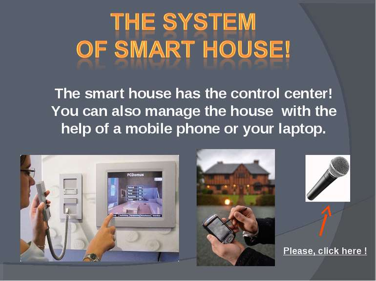 The smart house has the control center! You can also manage the house with th...