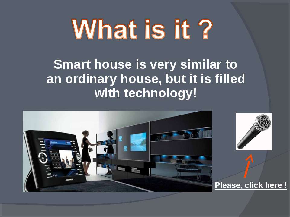 Please, click here ! Smart house is very similar to an ordinary house, but it...
