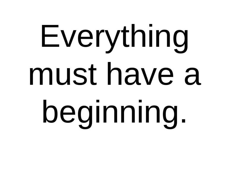 Everything must have a beginning.