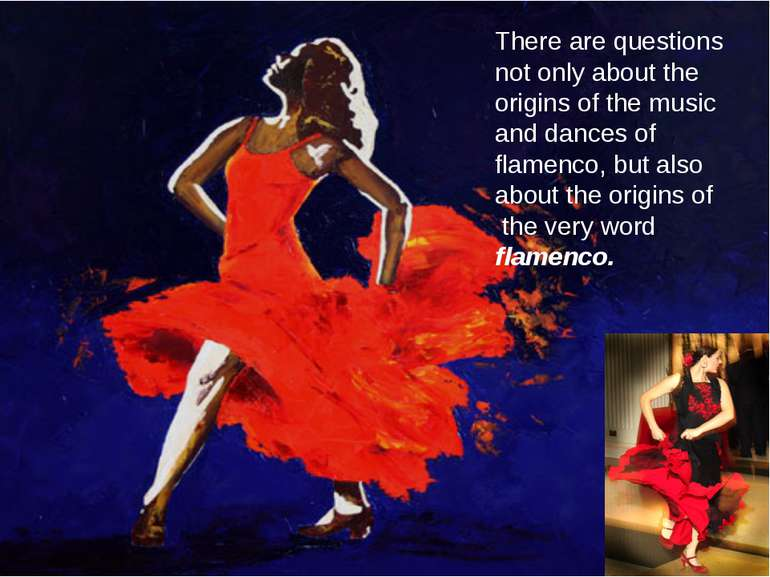 There are questions not only about the origins of the music and dances of fla...