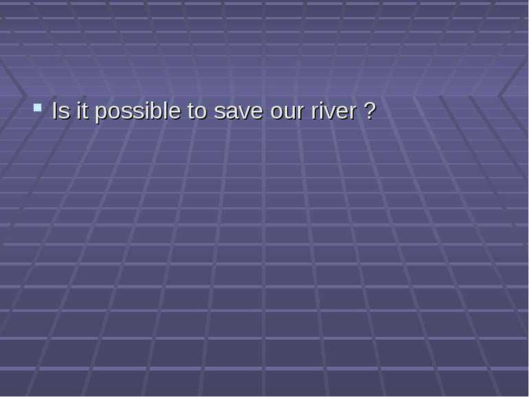 Is it possible to save our river ?