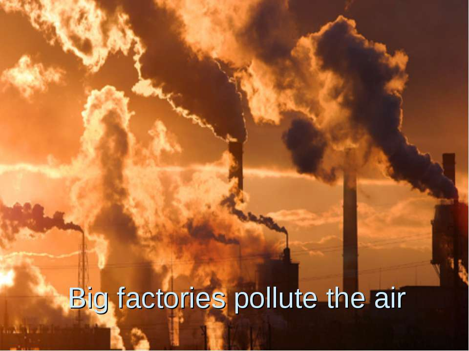 Big factories pollute the air