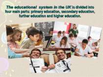 The educational system in the UK is divided into four main parts: primary edu...