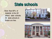 State schools More than 90% of students in the UK attend state schools. All s...