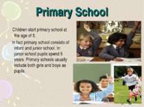 Primary School Children start primary school at the age of 5. In fact primary...