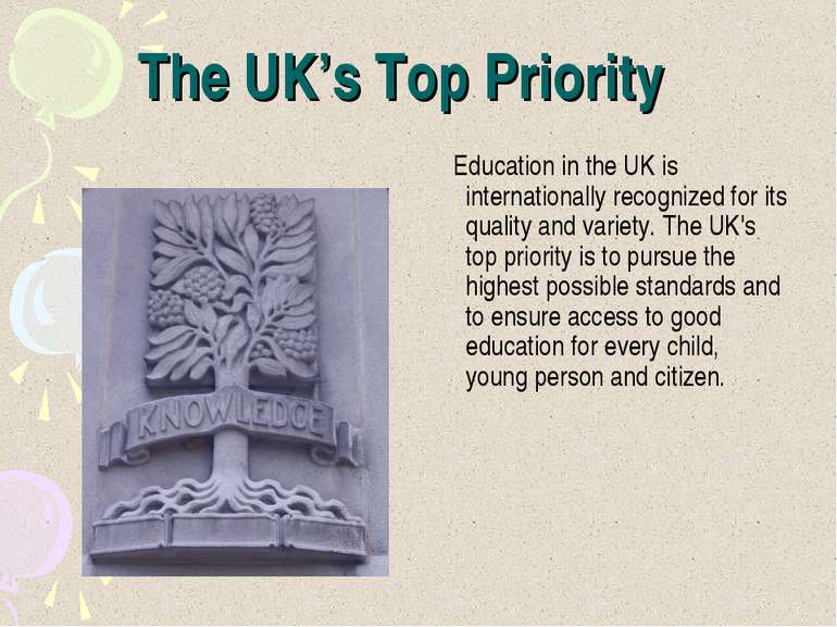 The UK's Top Priority Education in the UK is internationally recognized for i...