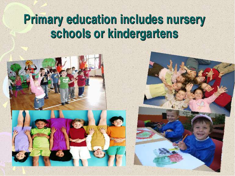 Primary education includes nursery schools or kindergartens