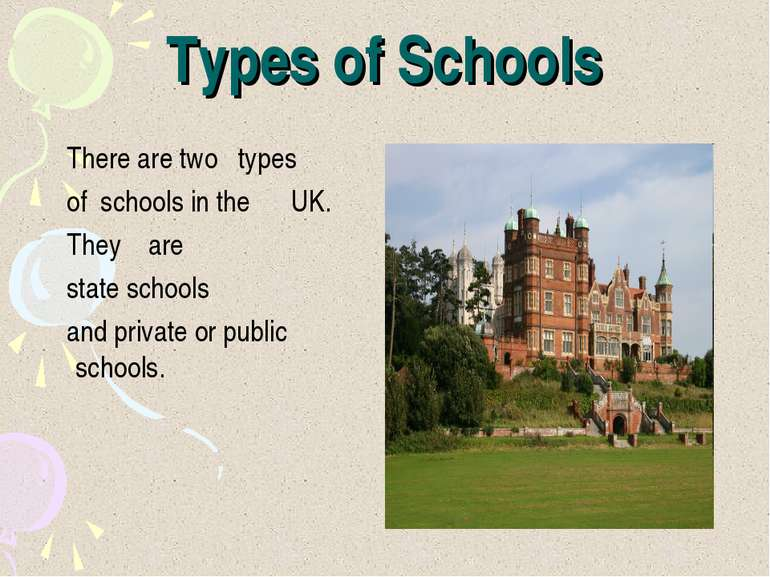 Types of Schools There are two types of schools in the UK. They are state sch...