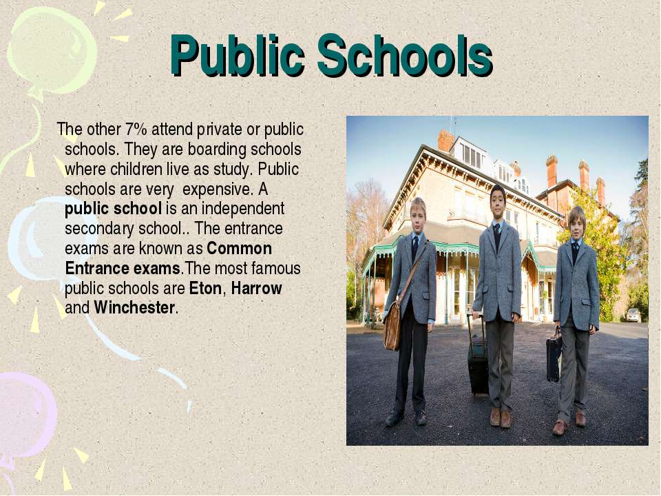 Public Schools The other 7% attend private or public schools. They are boardi...