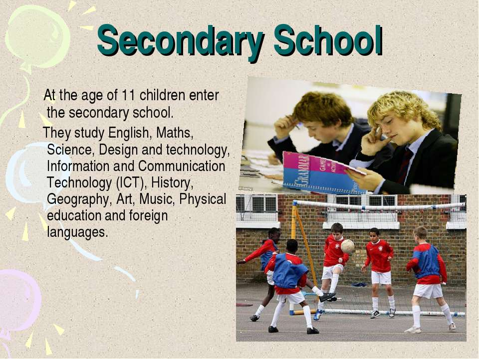 Secondary School At the age of 11 children enter the secondary school. They s...