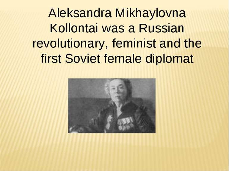 Aleksandra Mikhaylovna Kollontai was a Russian revolutionary, feminist and th...