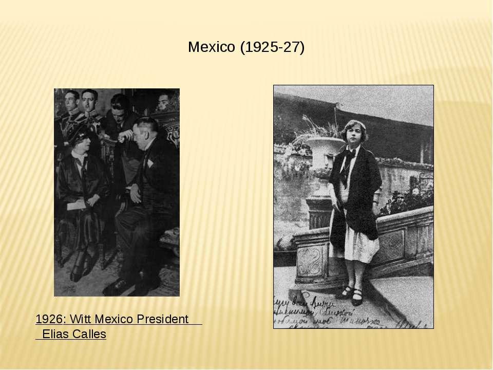 Mexico (1925-27) 1926: Witt Mexico President Elias Calles