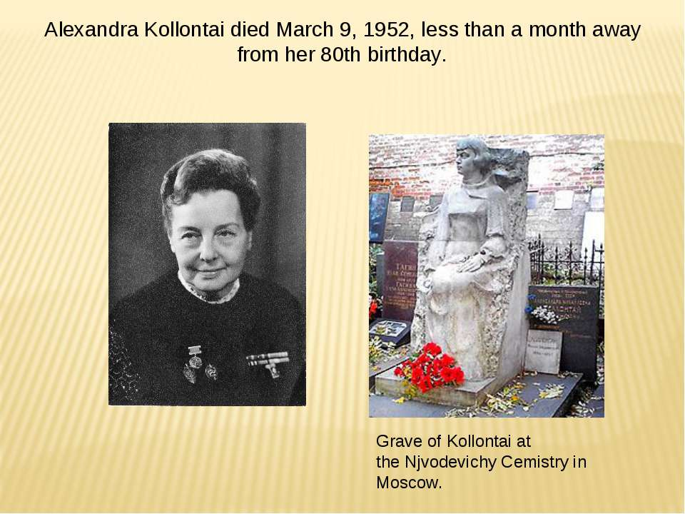 Alexandra Kollontai died March 9, 1952, less than a month away from her 80th ...