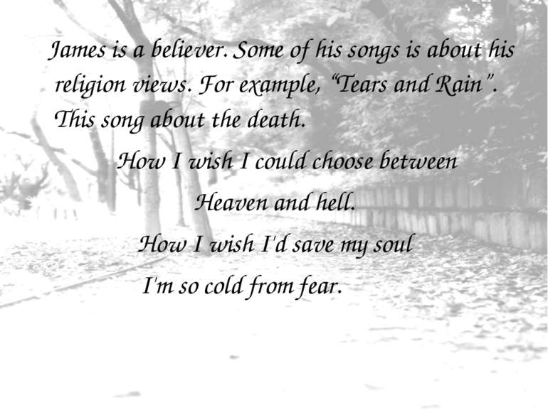 James is a believer. Some of his songs is about his religion views. For examp...
