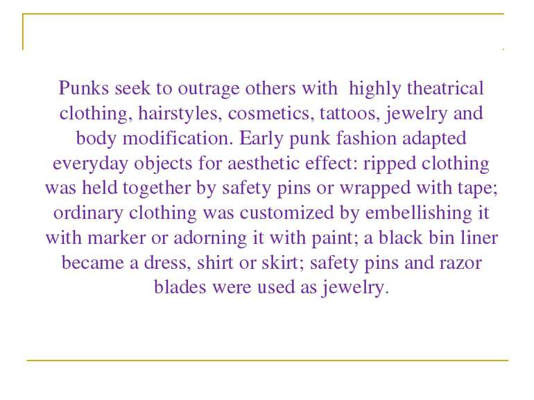 Punks seek to outrage others with highly theatrical clothing, hairstyles, cos...