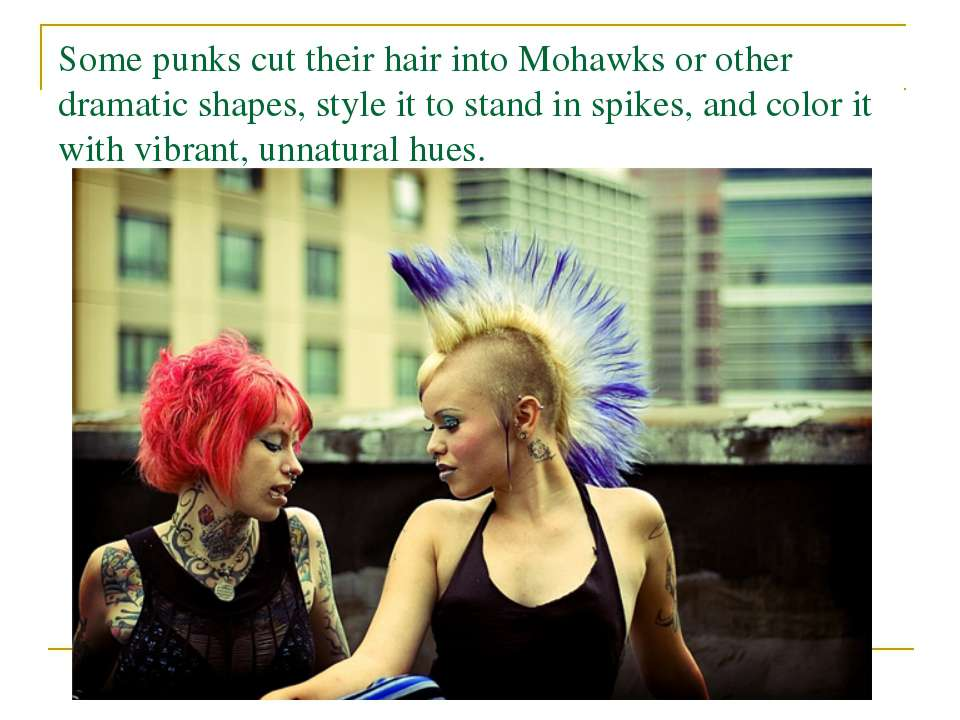 Some punks cut their hair into Mohawks or other dramatic shapes, style it to ...